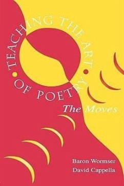 Teaching the Art of Poetry: The Moves - Wormser, Baron Cappella, A. David Cappella, David
