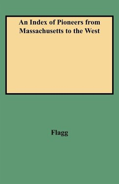 An Index of Pioneers from Massachusetts to the West - Flagg, Charles Allcott Flagg