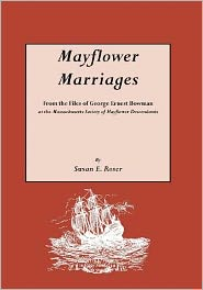 Mayflower Marriages: From the Files of George Ernest Bowman, at the Massachusetts Society of Mayflower Descendants - Susan E. Roser
