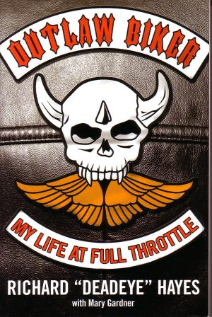 Outlaw Biker: My Life at Full Throttle - Hayes, Richard