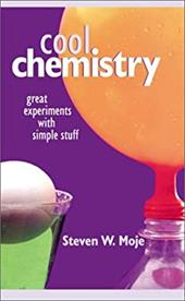 Cool Chemistry: Great Experiments with Simple Stuff - Moje, Steven W.