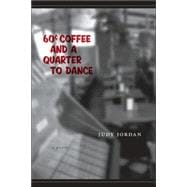 Sixty-Cent Coffee and a Quarter to Dance : A Poem - Jordan, Judy