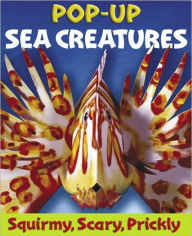 Sea Creatures: A Squirmy, Scary, Prickly Pop-Up - Sally Hewitt
