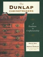 The Dunlap Cabinetmakers: A Tradition in Craftmanship - Zea, Philip / Dunlap, Donald / Nelson, John