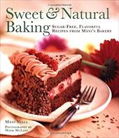 Sweet and Natural Baking: Sugar-Free, Flavorful Recipes from Mani's Bakery - Niall, Mani / McLane, Mark