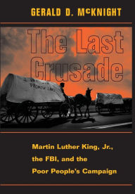The Last Crusade: Martin Luther King Jr., the FBI, and the Poor People's Campaign - Gerald D Mcknight