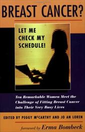 Breast Cancer?: Let Me Check My Schedule - Loren, Jo An / McCarthy, Peggy / *, Editor