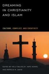 Dreaming in Christianity and Islam: Culture, Conflict, and Creativity - Bulkeley, Kelly / Adams, Kate / Davis, Patricia M.