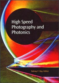 High Speed Photography and Photonics - Sidney F. Ray