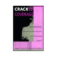 Cracked Coverage : Television News, the Anti-Cocaine Crusade, and the Reagan Legacy - Reeves, Jimmie L.; Campbell, Richard