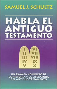 Habla El Antiguo Testamento (The Old Testament Speaks) - Schultz Samuel