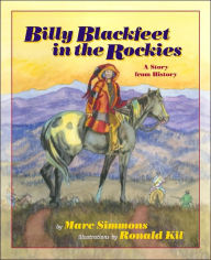 Billy Blackfeet in the Rockies: A Story from History - Marc Simmons