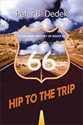 Hip to the Trip: A Cultural History of Route 66 - Dedek, Peter B.