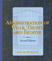 Administration of Wills, Trusts, and Estates - Gordon Brown