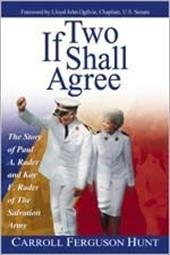 If Two Shall Agree: The Story of Paul A. Rader and Kay F. Rader of the Salvation Army - Hunt, Carroll Ferguson