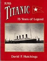 RMS TITANIC. 75 Years of Legend.