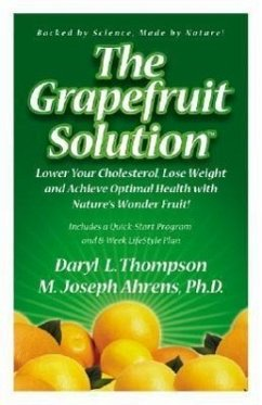 The Grapefruit Solution: Lower Your Cholesterol, Lose Weight and Achieve Optimal Health with Nature's Wonder Fruit - Thompson, Daryl L. Ahrens, M. Joseph