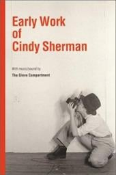 Early Work of Cindy Sherman - The Glove Compartment / Sherman, Cindy / Williams, Edsel