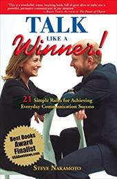 Talk Like a Winner!: 21 Simple Rules for Achieving Everyday Communication Success - Nakamoto, Steve