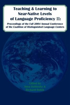Teaching and Learning to Near-Native Levels of Language Proficiency II: Proceeedings of the Fall 2004 Conference of the Coalition of Distinguished LAN - Coalition of Distinguished Language Cent Coalition of Distinguished Language Cent