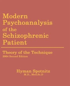 Modern Psychoanalysis of the Schizophrenic Patient: Theory of the Technique - Spotnitz, Hyman M.