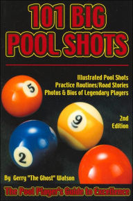 101 Big Pool Shots: The Pool Player's Guide to Excellence - Gerry The Ghost Watson