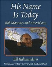 His Name Is Today: Bob MacAuley and Americares - Halamandaris, Bill