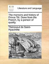 The Memoirs and History of Prince Titi. Done from the French, by a Person of Quality. - Saint-Hyacinthe, Thmiseul De