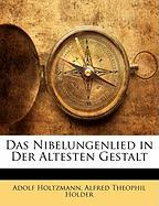 Das Nibelungenlied in Der Altesten Gestalt
