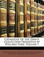 Catalogue of the Dante Collection Presented by Willard Fiske, Volume 1