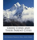 Greek Coins and Their Parent Cities - George Francis Hill