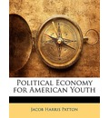 Political Economy for American Youth - Jacob Harris Patton