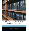 The American Law Times Reports - Rowland Cox