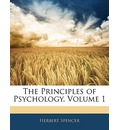 The Principles of Psychology, Volume 1 - Herbert Spencer