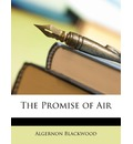 The Promise of Air - Algernon Blackwood