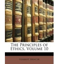 The Principles of Ethics, Volume 10 - Herbert Spencer