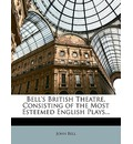 Bell's British Theatre, Consisting of the Most Esteemed English Plays... - John Bell