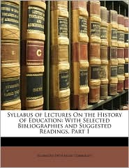 Syllabus of Lectures On the History of Education: With Selected Bibliographies and Suggested Readings, Part 1 - Ellwood Patterson Cubberley