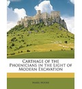 Carthage of the Phoenicians in the Light of Modern Excavation - Mabel Moore