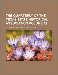 The Quarterly Of The Texas State Historical Association (Volume 12) - Texas State Historical Association