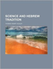 Science And Hebrew Tradition - Thomas Henry Huxley
