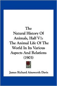The Natural History of Animals, Half V1: The Animal Life of the World in Its Various Aspects and Relations (1903) - James Richard Ainsworth Davis