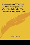 Seaver, James E.: A Narrative Of The Life Of Mrs. Mary Jemison Who Was Taken By The Indians In The Year 1755