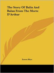 The Story Of Balin And Balan From The Morte D'Arthur - Ernest Rhys (Editor)