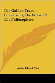 The Golden Tract Concerning The Stone Of The Philosophers - Arthur Edward Waite