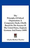 The Principles of School Organization: A Comparative Study, Chiefly Based on the Systems of the United States, England, Germany and France (1899)
