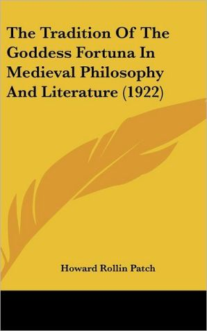 The Tradition Of The Goddess Fortuna In Medieval Philosophy And Literature (1922) - Howard Rollin Patch