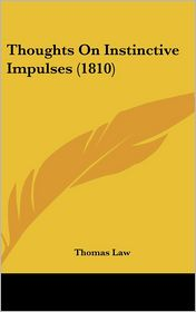 Thoughts on Instinctive Impulses (1810) - Thomas Law
