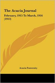 The Acacia Journal: February, 1915 To March, 1916 (1913) - Acacia Fraternity