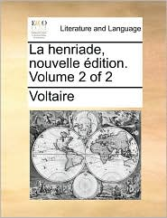 La henriade, nouvelle dition. Volume 2 of 2 - Voltaire